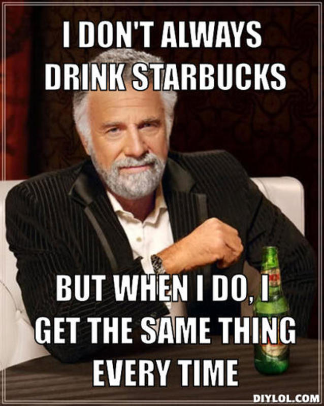 resized_the most interesting man in the world meme generator i don t always drink starbucks but when i do i get the same thing every time 148c6b index of wp content uploads 2014 11,Starbucks Meme Generator